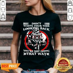 Good Dont Waste Your Time Looking Back 1 V-neck