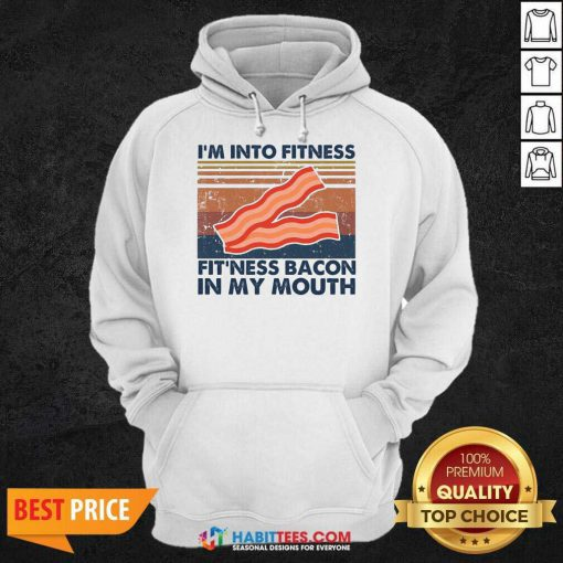 Good Im Into Fitness Fitness Bacon My Mouth Vintage 1 Hoodie