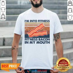 Good Im Into Fitness Fitness Bacon My Mouth Vintage 1 Shirt