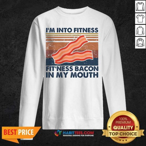 Good Im Into Fitness Fitness Bacon My Mouth Vintage 1 Sweatshirt