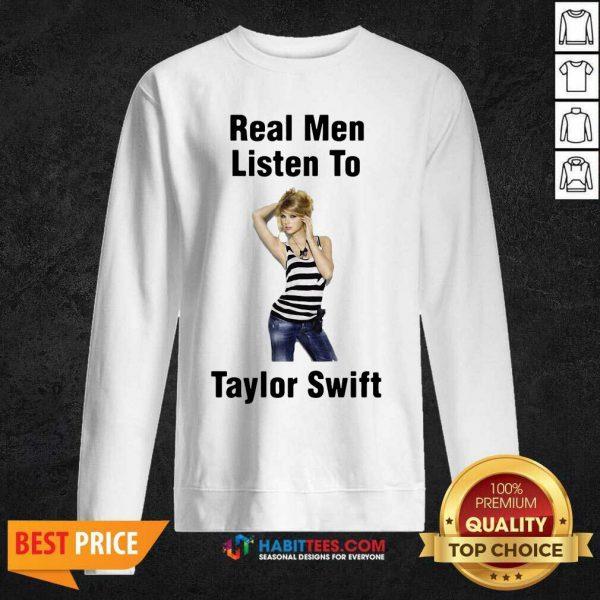 Hot Real Men Listen To Taylor Swift 02 Sweatshirt