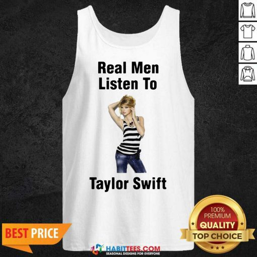 Hot Real Men Listen To Taylor Swift 02 Tank Top