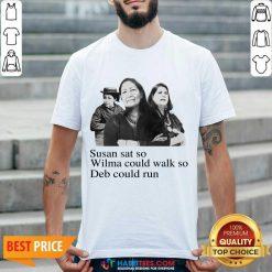 Hot Susan Sat So Wilma Could Walk So Deb Could Run 3 Shirt