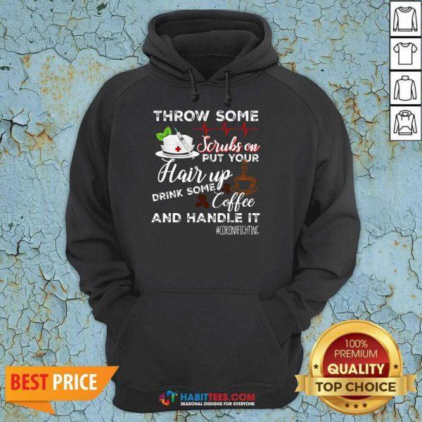Nice Throw Scrubs Hair Drink Some Coffee And Handle Corona Hoodie