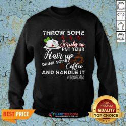 Nice Throw Scrubs Hair Drink Some Coffee And Handle Corona Sweatshirt