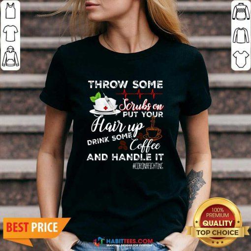 Nice Throw Scrubs Hair Drink Some Coffee And Handle Corona V-neck