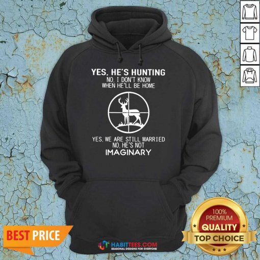 Nice Yes Hes Hunting When He Be Married Imaginary 2 Hoodie