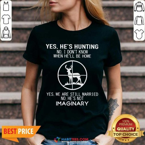 Nice Yes Hes Hunting When He Be Married Imaginary 2 V-neck