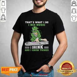 Official I Mix Music I Drink And I Know Things 4 Shirt