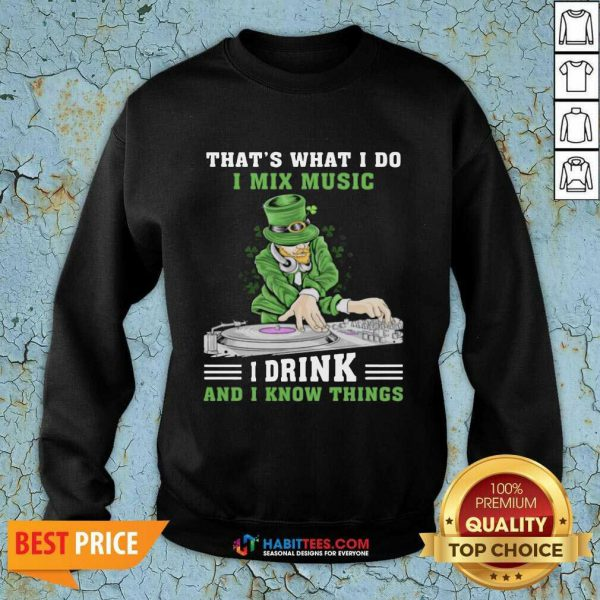 Official I Mix Music I Drink And I Know Things 4 Sweatshirt