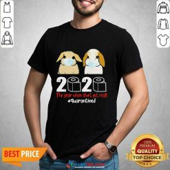 Perfect Bunny 2020 The Year When Shit Got Real Shirt
