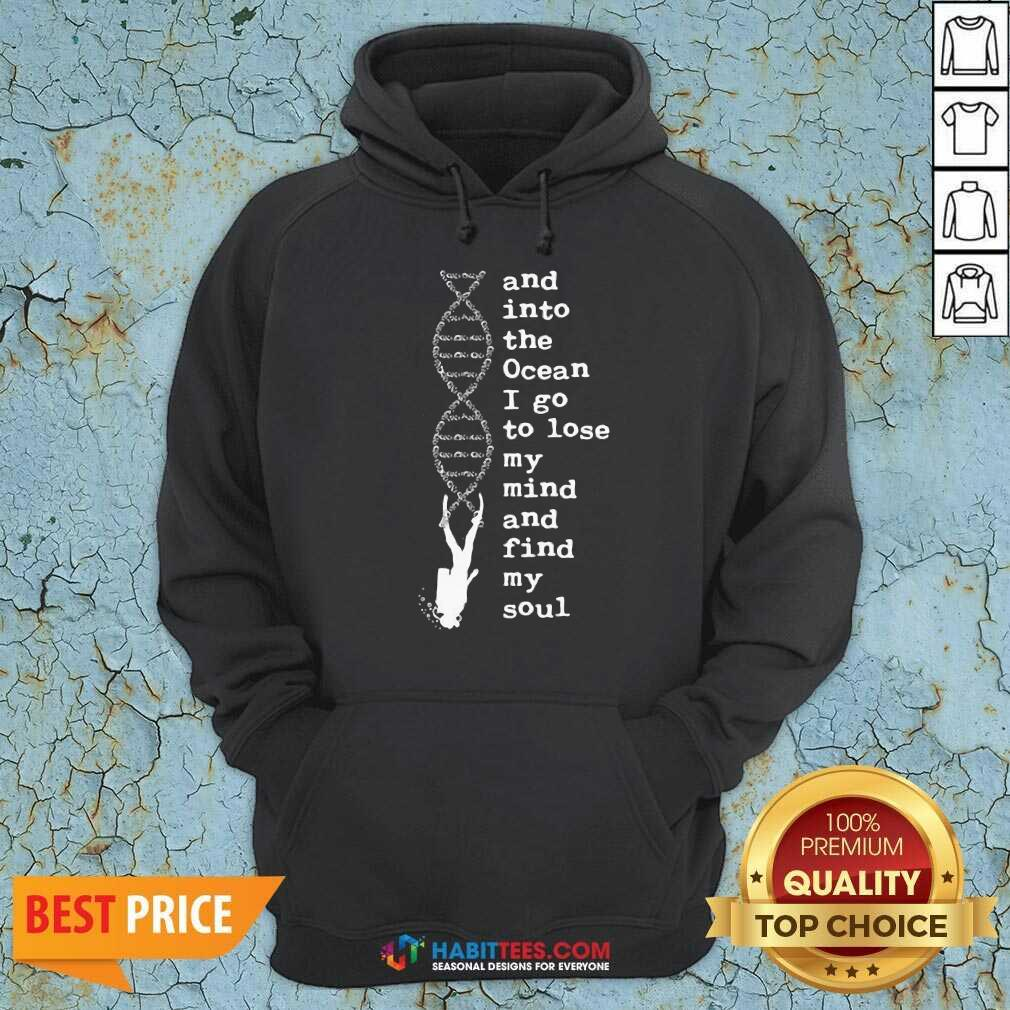 Perfect DNA The Ocean I Go To Lose My Mind And Find My Soul Hoodie