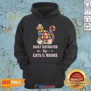 Perfect Easily Distracted By Cats And Books 04 Hoodie