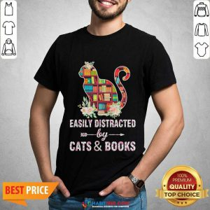 Perfect Easily Distracted By Cats And Books 04 Shirt