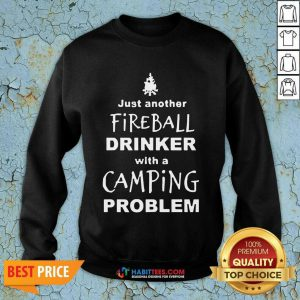 Perfect Fireball Drinker With A Camping Problem Sweatshirt
