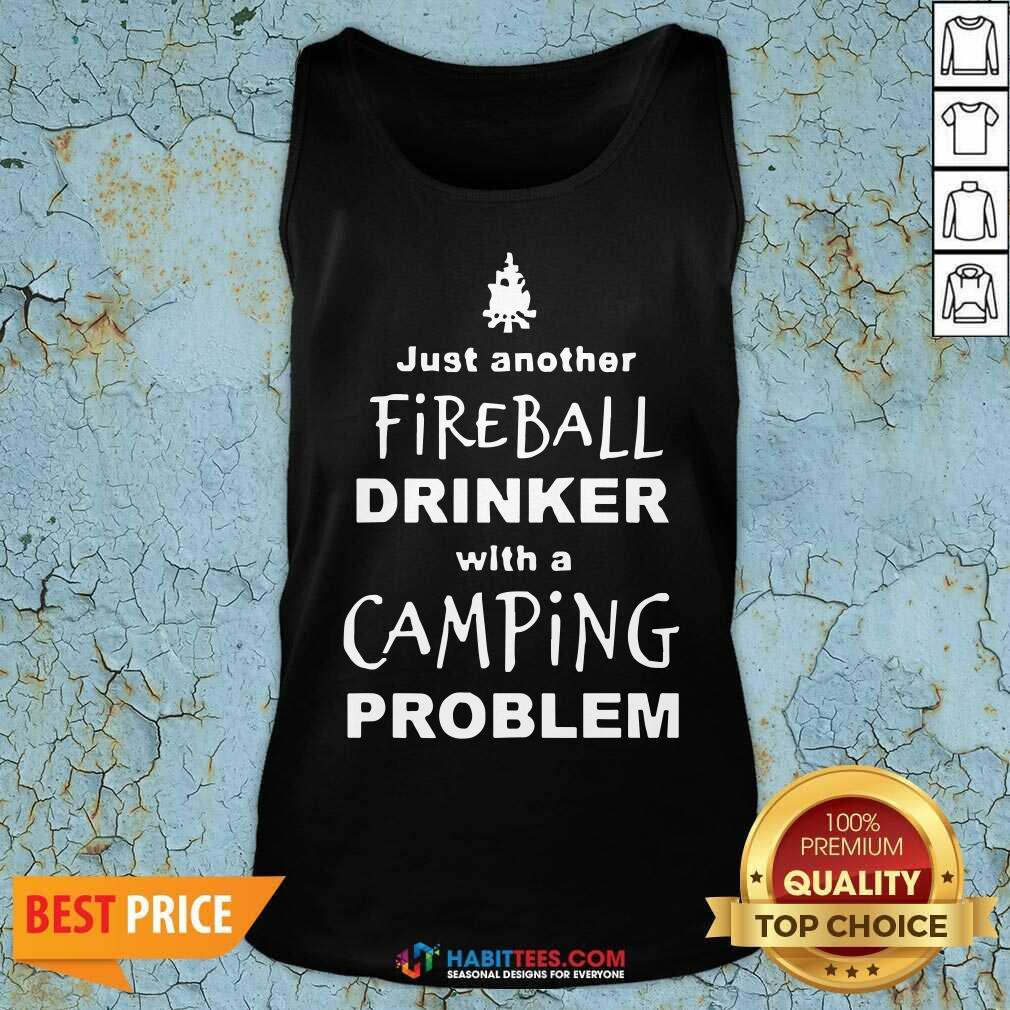 Perfect Fireball Drinker With A Camping Problem Tank Top