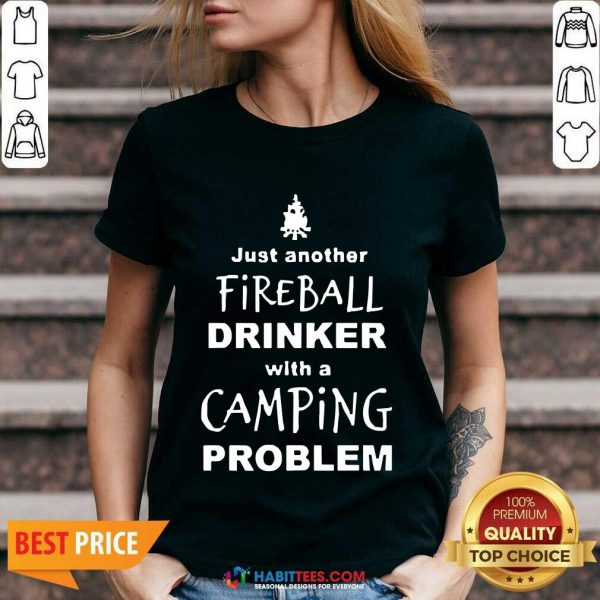 Perfect Fireball Drinker With A Camping Problem V-neck
