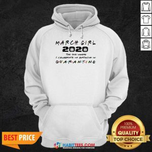 Perfect March Girl 2020 I Celebrate My Birthday COVID 19 Hoodie