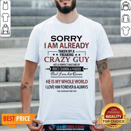 Pretty Sorry I Am Already Crazy Guy Charming Warrior 2 Shirt