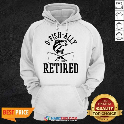 Top Oh Fish Ally Retired 2021 Funny Fishing Retirement Hoodie