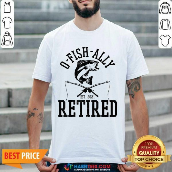 Top Oh Fish Ally Retired 2021 Funny Fishing Retirement Shirt
