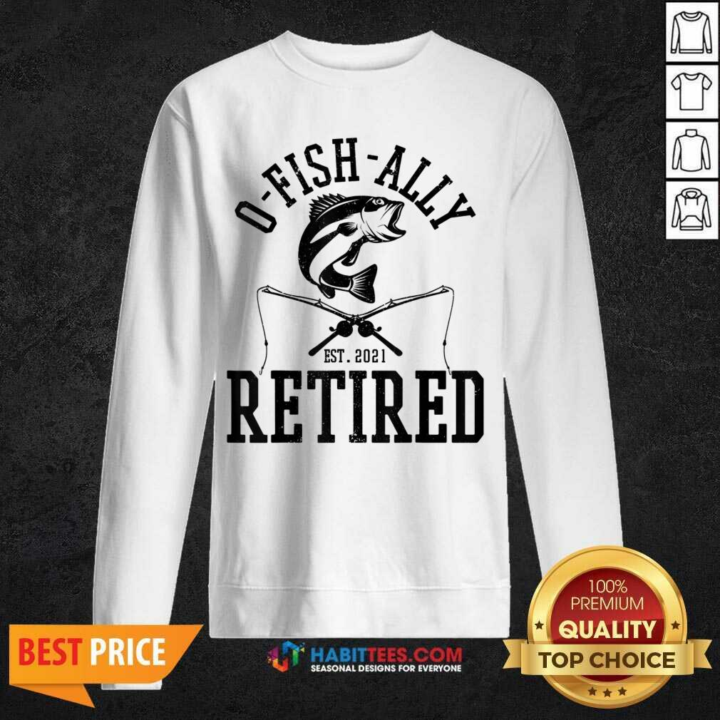 Top Oh Fish Ally Retired 2021 Funny Fishing Retirement Sweatshirt