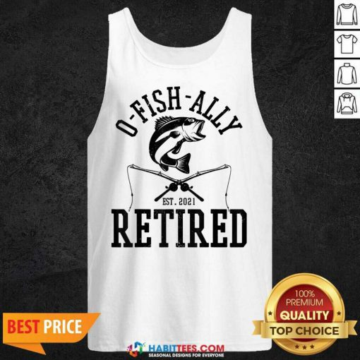 Top Oh Fish Ally Retired 2021 Funny Fishing Retirement Tank Top