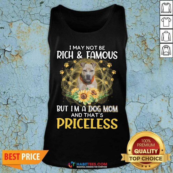 Good Pitbull 3 I May Not be Rich And Famous But I'm A Dog Mom And That's Priceless Tank Top