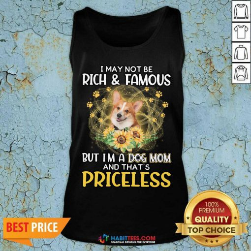 Happy Corgi I May Not be Rich And Famous But I'm A Dog Mom And That's Priceless Tank Top