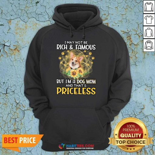 Happy Corgi I May Not be Rich And Famous But I'm A Dog Mom And That's Priceless Hoodie