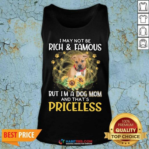 Hot Pitbull I May Not be Rich And Famous But I'm A Dog Mom And That's Priceless Tank Top