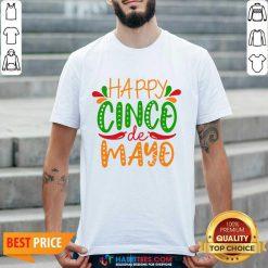 Nice Happy Cinco De Mayo Shirt