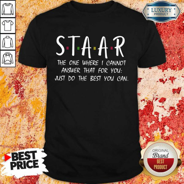 Nice Staar I Cannot Answer That For You Just Do The Best You Can Shirt