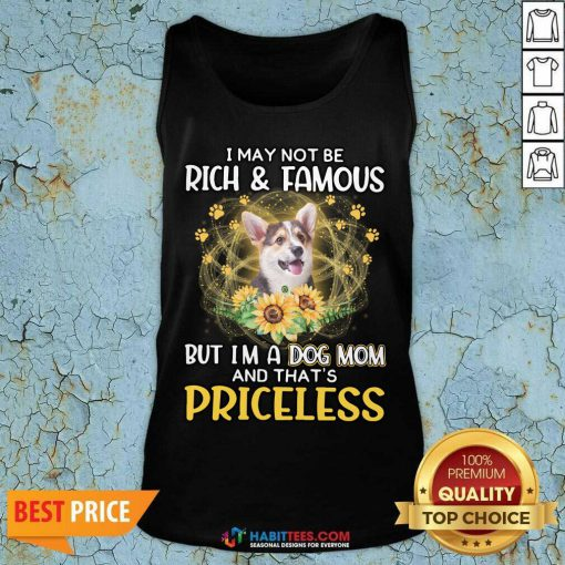 Pretty Corgi 2 I May Not be Rich And Famous But I'm A Dog Mom And That's Priceless Tank Top