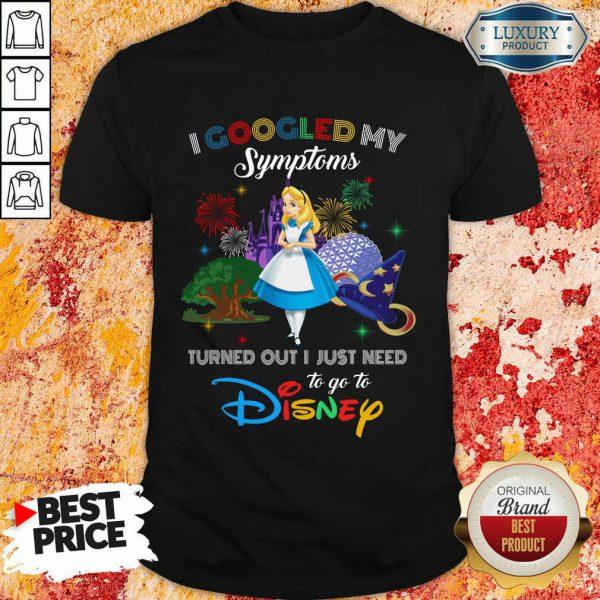 Top Alice I Googled My Symptoms Disney Shirt