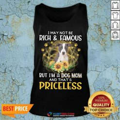 Top Pitbull 2 I May Not be Rich And Famous But I'm A Dog Mom And That's Priceless Tank Top
