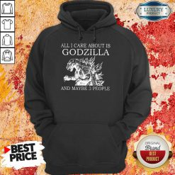 All I Care About Is Godzilla Hoodie