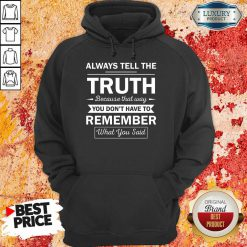 Always Tell The Truth Because That Way You Dont Have To Remember What You Said Hoodie