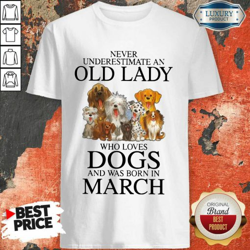 Top Old Lady Who Love Dog In March Shirt